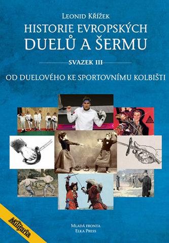 Historie evropských duelů a šermu III - Od duelového ke sportovnímu kolbišti - Jiří Kovařík