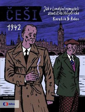 Češi 1942 - Jak v Londýně vymysleli atentát na Heydricha