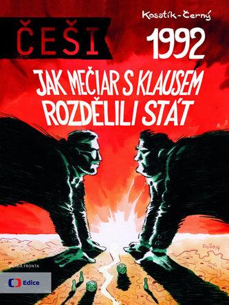 Češi 1992 - Jak Mečiar s Klausem rozdělili stát - Pavel Kosatík