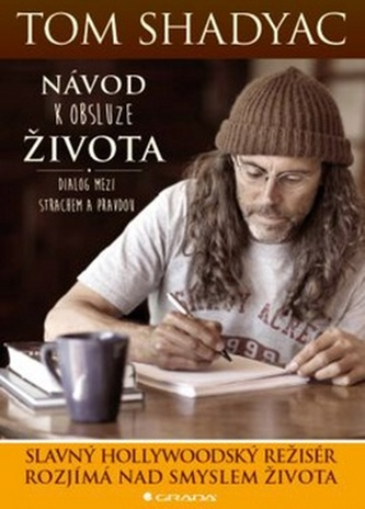 Návod k obsluze života - Dialog mezi Strachem a Pravdou - Tom Shadyac
