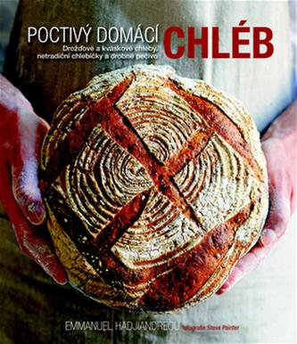 Poctivý domácí chléb - Drožďové a kváskové chleby, netradiční chlebíčky a drobné pečivo - Hadjiandreou Emmanuel