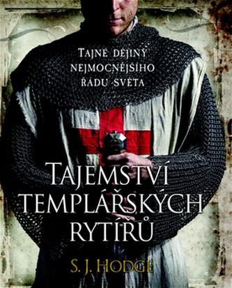 Tajemství templářských rytířů - Tajné dějiny nejmocnějšího řádu světa