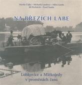 Na březích Labe - Lobkovice a Mlékojedy v proměnách času