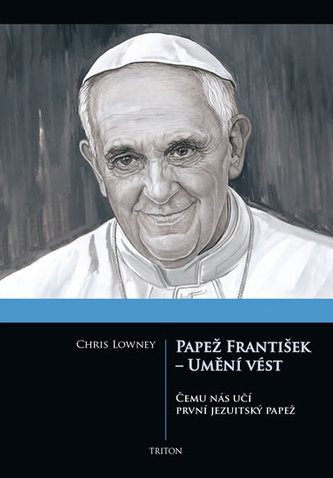 Papež František - Umění vést - Lowney Chris