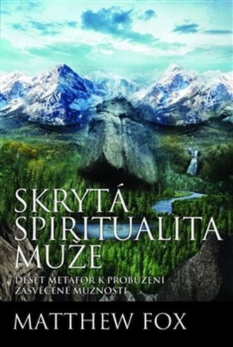 Skrytá spiritualita muže - Matthew Fox