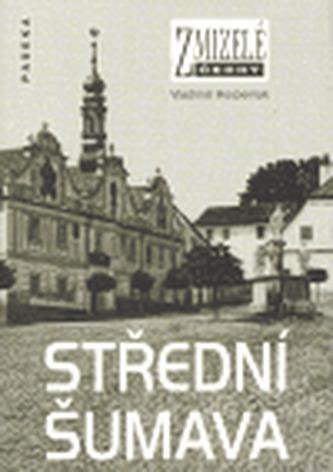 Zmizelé Čechy-Střední Šumava