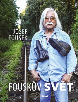Fouskův svět - životopisné kapitoly - Josef Fousek