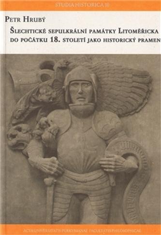 Šlechtické sepulkrální památky Litoměřicka do počátku 18. století jako historický pramen