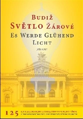 Budiž světlo žárové / Es werde glühend Licht