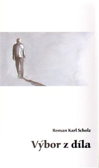 Výbor z díla - Roman Karl Scholz