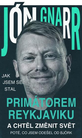Jak jsem se stal primátorem Reykjavíku a chtěl změnit svět - Gnarr Jón