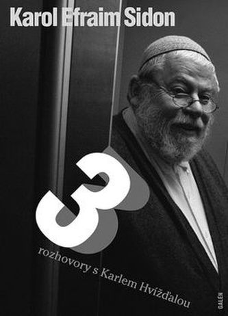 Tři rozhovory s Karlem Hvížďalou - Karol Efraim Sidon