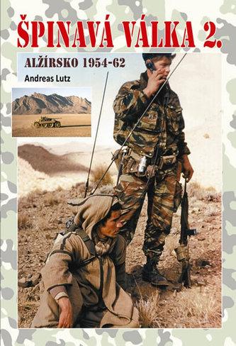 Špinavá válka 2 Alžírsko 1954-1962 - Andreas Lutz