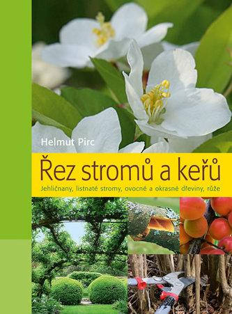 Řez stromů a keřů - Jehličnany, listnaté stromy, ovocné a okrasné dřeviny, růže - Helmut Pirc