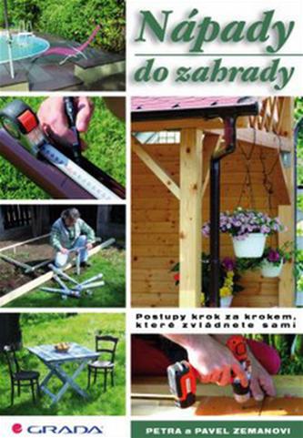 Nápady do zahrady - Postupy krok za krokem, které zvládnete sami - Zeman Pavel, Zemanová Petra