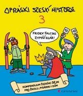 Opráski sčeskí historje 3 - kompendium čezkíhc ďějin pro žkolu, pisárnu i dúm