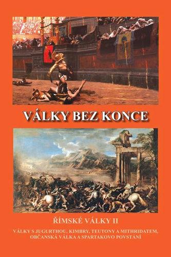 Války bez konce - Římské války II (Války s Jugurthou, Timbry, Teutony a Mithridatem, Občanská válka a Spartakovo povstání) - Kovařík Jiří