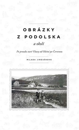 Obrázky z Podolska a okolí (Po proudu staré vltavy od Olešné po Červenou)