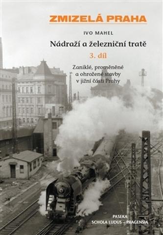 Zmizelá Praha-Nádraží a železniční tratě 3.díl - Jan Sedlák