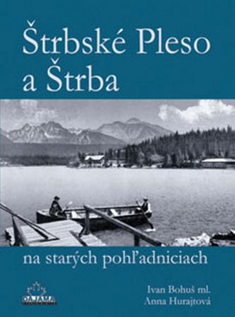 Štrbské Pleso a Štrba na starých pohľadniciach - Ivan Bohuš st.; Anna Hurajtová