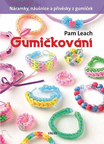 Gumičkování - Náramky, náušnice a přívěsky z gumiček - Leach Pam