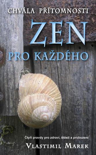 Zen pro každého - Chvála přítomnosti - Vlastimil Marek