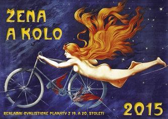 Kalendář 2015 - ŽENA A KOLO - reklamní cyklistické plakáty z 19. a 20. století