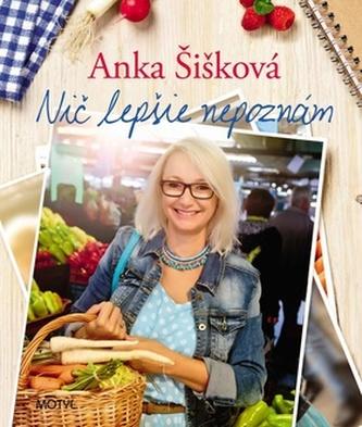 Nič lepšie nepoznám - Anna Šišková