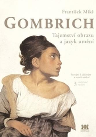 Gombrich - Tajemství obrazu a jazyk umění - František Mikš