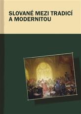 Slované mezi tradicí a modernitou