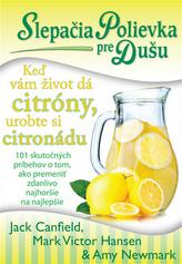 Slepačia polievka pre dušu Keď vám život dá citróny, urobte si citronádu