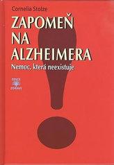 Zapomeň na Alzheimera - Nemoc, která neexistuje