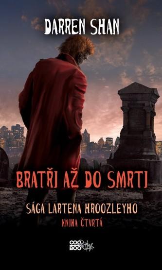 Sága Lartena Hroozleyho 4 - Bratři až do smrti - Darren Shan