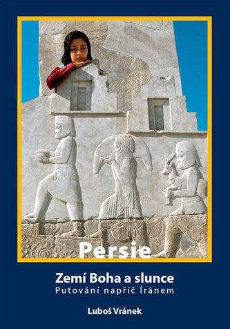 Persie - Zemí Boha a slunce / Putování napříč Íránem