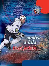 Modrá a bílá kluci jedem...- 44 vyprávění plzeňských hokejistů o sobě, hokeji a době