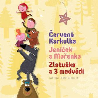 Červená Karkulka, Jeníček a Mařenka, Zlatuška a 3 medvědi - Aneta Žabková