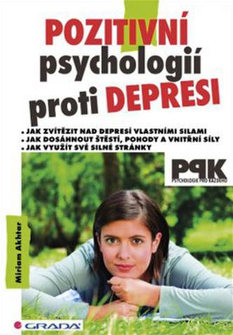 Pozitivní psychologií proti depresi - Jak svépomocí dosáhnout štěstí, pohody a vnitřní síly - Akhtar Miriam