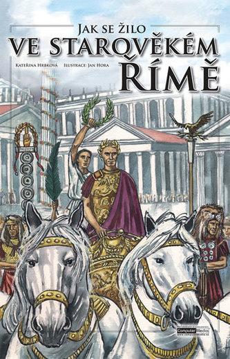 Jak se žilo ve starověkém Římě - Kateřina Hrbková