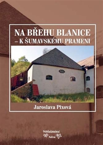 Na břehu Blanice - k šumavskému prameni