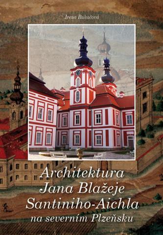 Architektura Jana Blažeje Santiniho-Aichla na severním Plzeňsku