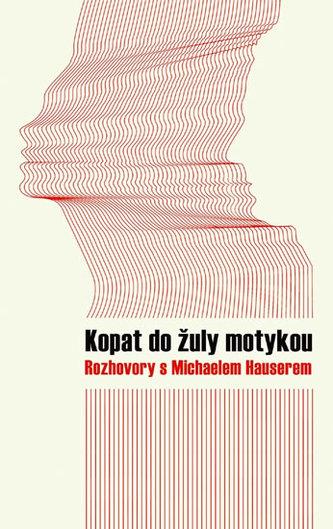 Kopat do žuly motykou - Rozhovory s Michaelem Hauserem