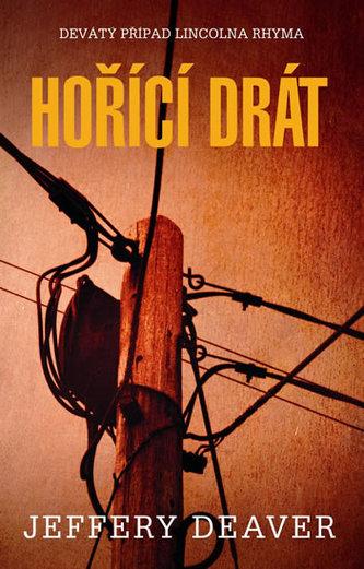 Hořící drát - Devátý případ Lincolna Rhyma - Jeffery Deaver