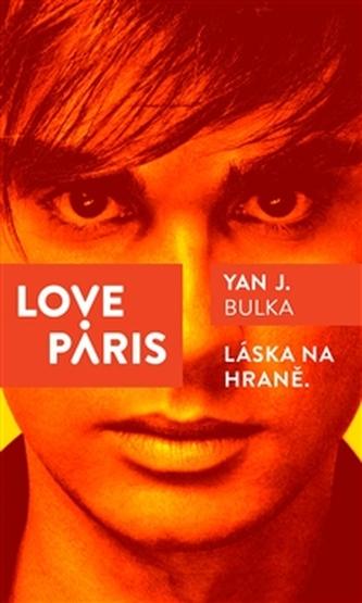 Love Paris - Láska na hraně - Bulka Yan J.
