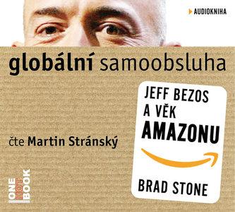 Globální samoobsluha - Jeff Bezos a věk Amazonu - CDmp3 (Čte Martin Stránský) - Stone Brad