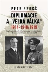 """Diplomacie a """"velká válka"""" 1914-1918/1919"""