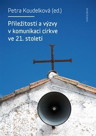 Příležitosti a výzvy v komunikaci církve v 21. století