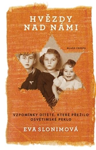 Hvězdy nad námi - Vzpomínky dítěte, které přežilo osvětimské peklo - Eva Slonim