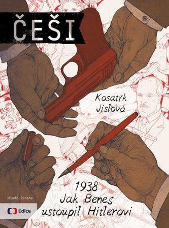 Češi 1938 - Jak Beneš ustoupil Hitlerovi