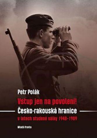 Vstup jen na povolení! - Česko-rakouská hranice v letech