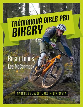 Tréninková bible pro bikery - Naučte se jezdit jako mistr světa - Lopes Brian, McCormack Lee